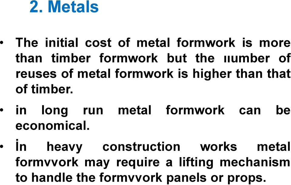 in long run metal formwork can be economical.