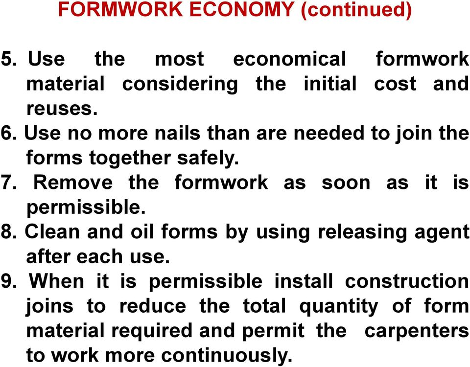 Remove the formwork as soon as it is permissible. 8. Clean and oil forms by using releasing agent after each use. 9.